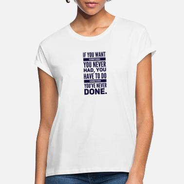 If you want something you never had - /positivice. - Women's Loose Fit T-Shirt