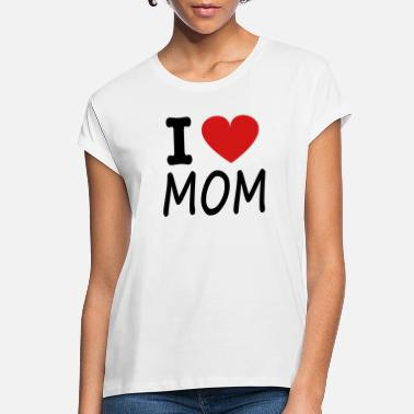 I Love Mom i love mom - Women's Loose Fit T-Shirt