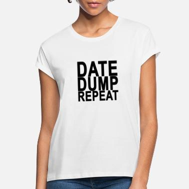 Date date_dump_repeat - Women's Loose Fit T-Shirt