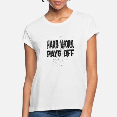 Off Work hard work pays off - Women's Loose Fit T-Shirt