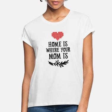 Funny Valetines Day Home is where your Mom is - Mother's Day - Women's Loose Fit T-Shirt