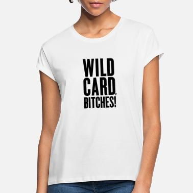 Men's Humor Wild Card, Bitches - Women's Loose Fit T-Shirt