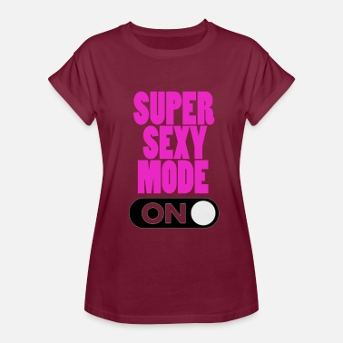 Sexy Mode On Super sexy mode ON - Women's Relaxed Fit T-Shirt