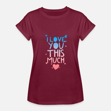 I Love You This Much I love you this much - Women's Relaxed Fit T-Shirt