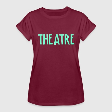 Theatre Funny Theatre - Women's Relaxed Fit T-Shirt