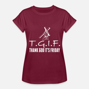 Thank God Its Friday TGIF Thank God Its Friday Jesus Good Friday - Women's Relaxed Fit T-Shirt