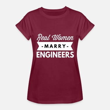 I Married An Engineer Real women marry Engineers - Women's Relaxed Fit T-Shirt