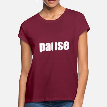Pause Pause - Women's Loose Fit T-Shirt