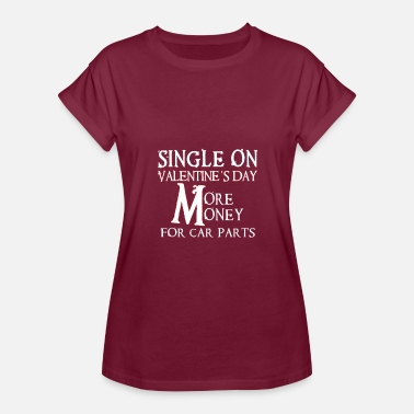 Family Valentines Day Single On Valentines Day-More Money For Car Parts - Women's Relaxed Fit T-Shirt
