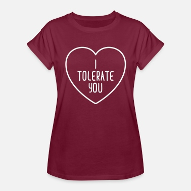 I Tolerate You Funny Quote - Women's Relaxed Fit T-Shirt