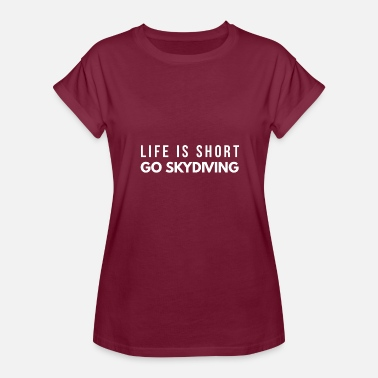 Go Skydive Skydiver Shirt Life is Short Go Skydiving - Women's Relaxed Fit T-Shirt
