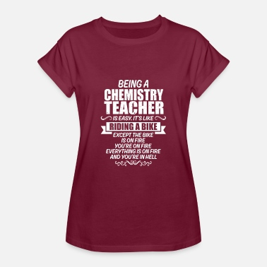 Being A Chemistry Teacher Funny T Shirt for Chemistry Teacher - Women's Relaxed Fit T-Shirt