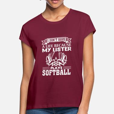 c676b8a3ef0 Plays Softball Clothing MY SISTER PLAYS SOFTBALL SHIRT - Women  39 s Loose  Fit