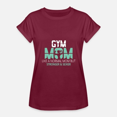 Proud Gym Mom Gym Mom Like A Normal Mom T Shirt - Women's Relaxed Fit T-Shirt