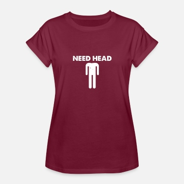 Need Head Funny Need Head - Women's Relaxed Fit T-Shirt