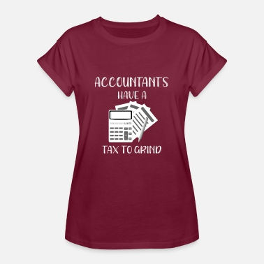 Accountability Account Funny Accountants Have a Tax To Grind Accounting Gift - Women's Relaxed Fit T-Shirt