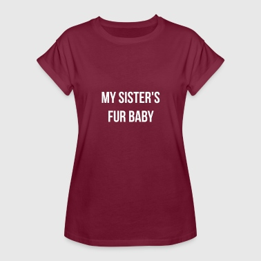 Baby Sister My Sister's Fur Baby - Women's Relaxed Fit T-Shirt