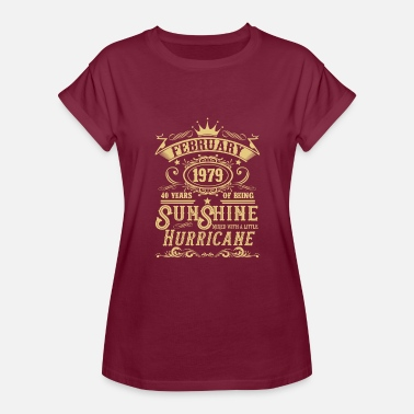 February Born 1979 February 1979 40 Years Of Sunshine and Hurricance - Women's Relaxed Fit T-Shirt