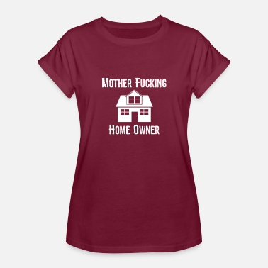Fucking Mothers Offensive Mother Fucking Home Owner - Women's Relaxed Fit T-Shirt