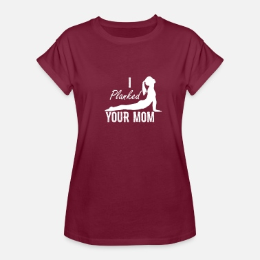 Your Momma Rude I Planked Your Mom Yo Momma Joke Your Momma - Women's Relaxed Fit T-Shirt