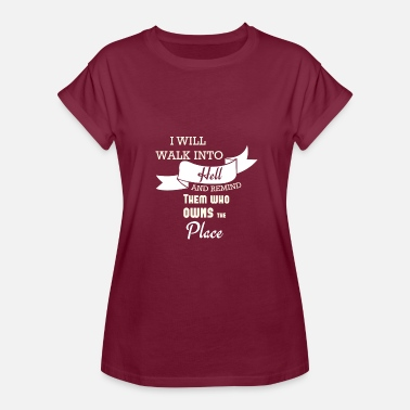 War Is Hell I WILL WALK INTO HELL - Women's Relaxed Fit T-Shirt