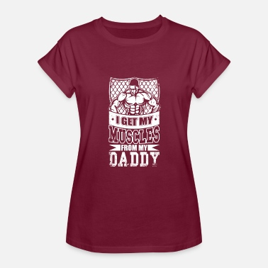 Muscle Daddy I Get My Muscles From My Daddy T Shirt - Women's Relaxed Fit T-Shirt