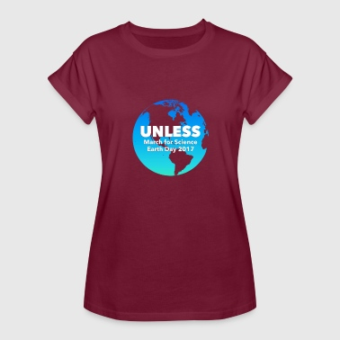 Earth Day 2017 Unless March For Science Earth Day 2017 - Women's Relaxed Fit T-Shirt