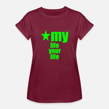 Is My Life & my life your life - Women's Relaxed Fit T-Shirt