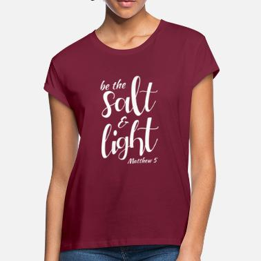 Salt Be the Salt Light Matthew 5 - Women's Loose Fit T-Shirt