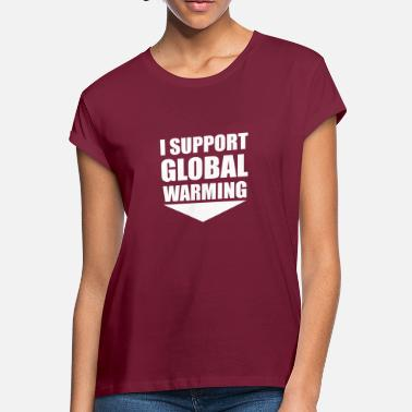 Warming I support global warming - Women's Loose Fit T-Shirt