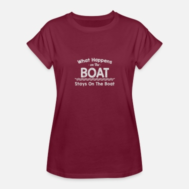 What Happens On The Boat What Happens On The Boat - Women's Relaxed Fit T-Shirt