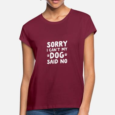 SORRY I CAN T MY DOG SAID NO - Women's Loose Fit T-Shirt