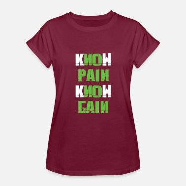 Know Pain Know Gain KNOW PAIN KNOW GAIN - Women's Relaxed Fit T-Shirt