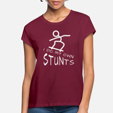 Stunt Skateboard, stunt, stunts, I do my own stunts - Women's Loose Fit T-Shirt