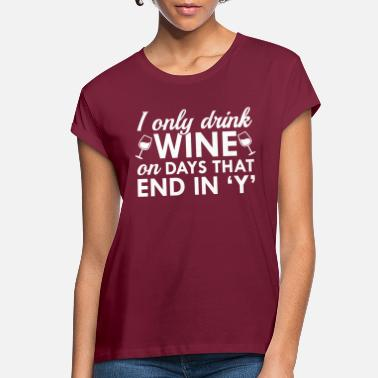 End I Only Drink Wine - Women's Loose Fit T-Shirt