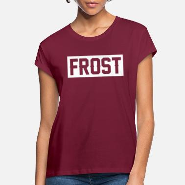 Frost Frost - Women's Loose Fit T-Shirt