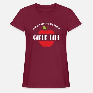 Always Look On The Bright Cider Life Cider Slogan T-Shirt Ladies Shirt T-shirt