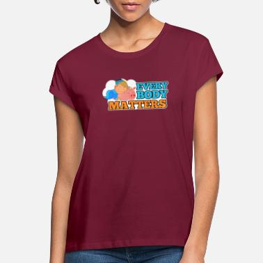 Not Everyone Matters Everybody Matters - Women's Loose Fit T-Shirt