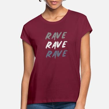 Rave rave rave rave - Women's Loose Fit T-Shirt