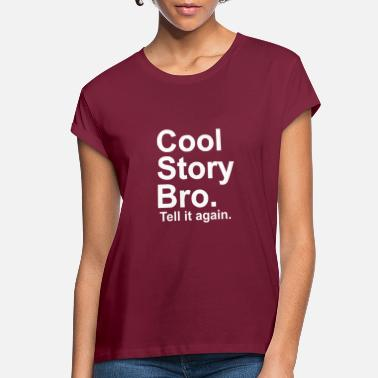 Tell It Again Cool Story Bro tell it again - Women's Loose Fit T-Shirt