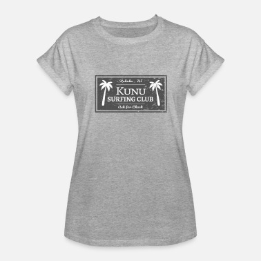 Sarah Meaning Kunu Surfing Club Ask For Chuck Kahuku Hawaii - Women's Relaxed Fit T-Shirt