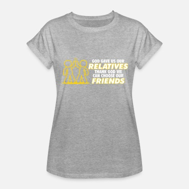 Camaraderie God Gave Us Relatives. We Can Choose Our Friends! - Women's Relaxed Fit T-Shirt
