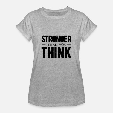 Smarter Stronger Than You Think - Women's Relaxed Fit T-Shirt