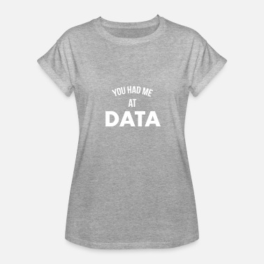 Data Preservation You Had Me At Data - Women's Relaxed Fit T-Shirt