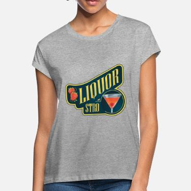 Liquor Liquor Stro - Women's Loose Fit T-Shirt