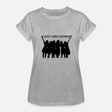 Curvy Girls CURVY GIRLS WORSHIP - Women's Relaxed Fit T-Shirt