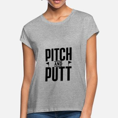 Putt Pitch and Putt Pitch and Putt Pitch and Putt - Women's Loose Fit T-Shirt
