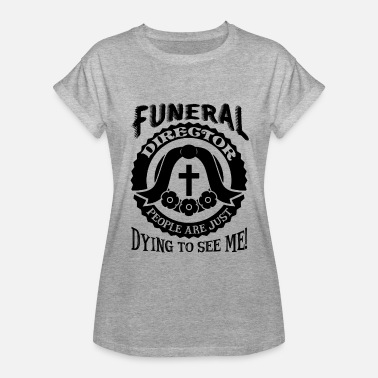Funeral Directors Funeral Director Funny Shirt - Women's Relaxed Fit T-Shirt