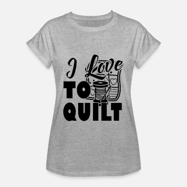 I Quilt Quilt Shirt - I Love To Quilt T shirt - Women's Relaxed Fit T-Shirt