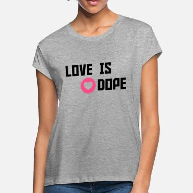 Cuore love is dope - Women's Loose Fit T-Shirt